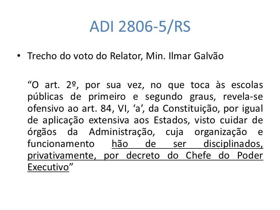 ADI 2806-5/RS Trecho do voto do Relator, Min. Ilmar Galvão O art. 2º, por sua vez, no que toca às escolas públicas de primeiro e segundo graus, revela