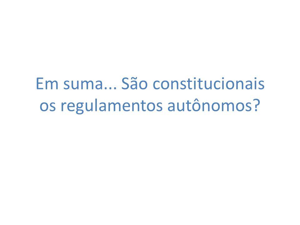Em suma... São constitucionais os regulamentos autônomos?