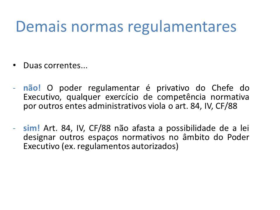 Demais normas regulamentares Duas correntes... -não! O poder regulamentar é privativo do Chefe do Executivo, qualquer exercício de competência normati