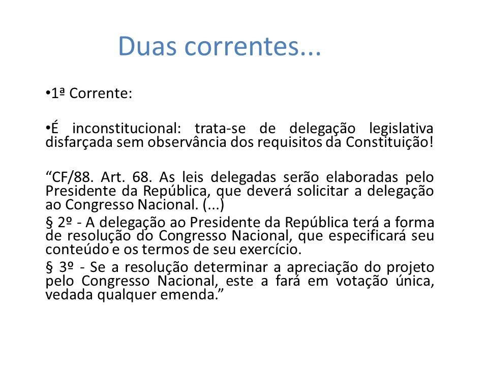 Duas correntes... 1ª Corrente: É inconstitucional: trata-se de delegação legislativa disfarçada sem observância dos requisitos da Constituição! CF/88.