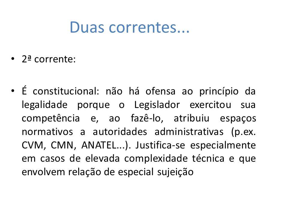 Duas correntes... 2ª corrente: É constitucional: não há ofensa ao princípio da legalidade porque o Legislador exercitou sua competência e, ao fazê-lo,