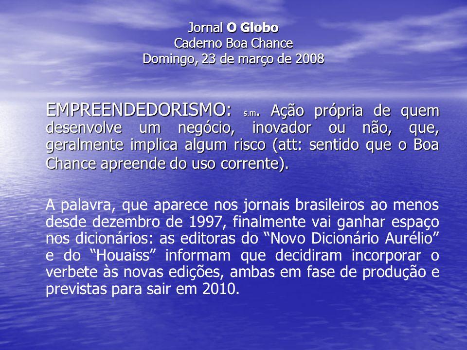 Jornal O Globo Caderno Boa Chance Domingo, 23 de março de 2008 Normalmente um novo vocábulo leva cinco anos para ser dicionarizado.