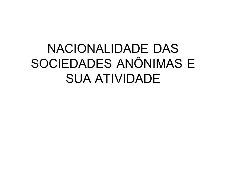 Critério de nacionalidade A CF/88 estabeleceu que uma sociedade seria brasileira, se atendesse os requisitos de sede e legislação brasileira.
