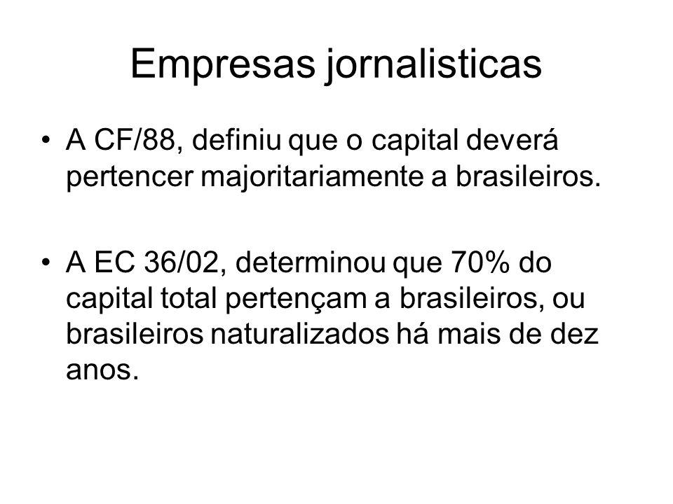 Empresas jornalisticas A CF/88, definiu que o capital deverá pertencer majoritariamente a brasileiros. A EC 36/02, determinou que 70% do capital total