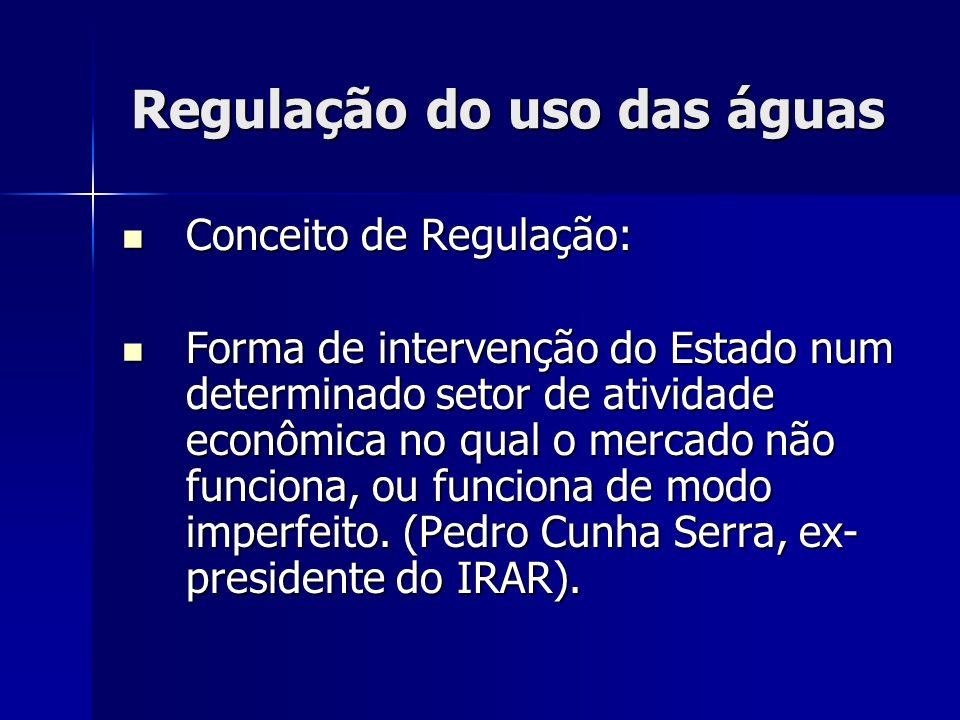 Regulação do uso das águas Conceito de Regulação: Conceito de Regulação: Forma de intervenção do Estado num determinado setor de atividade econômica n