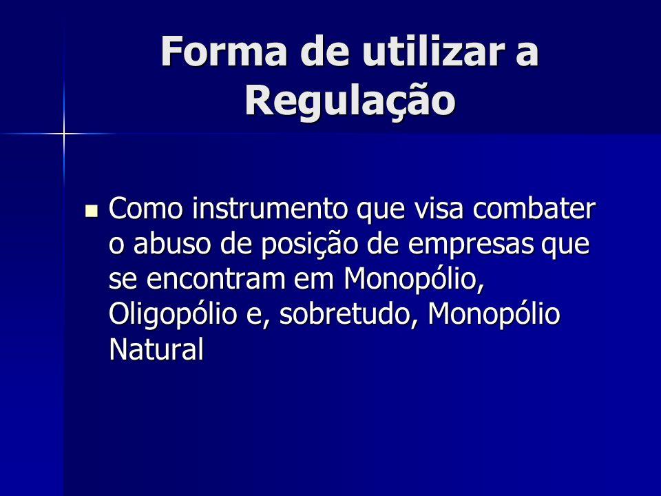 Forma de utilizar a Regulação Como instrumento que visa combater o abuso de posição de empresas que se encontram em Monopólio, Oligopólio e, sobretudo