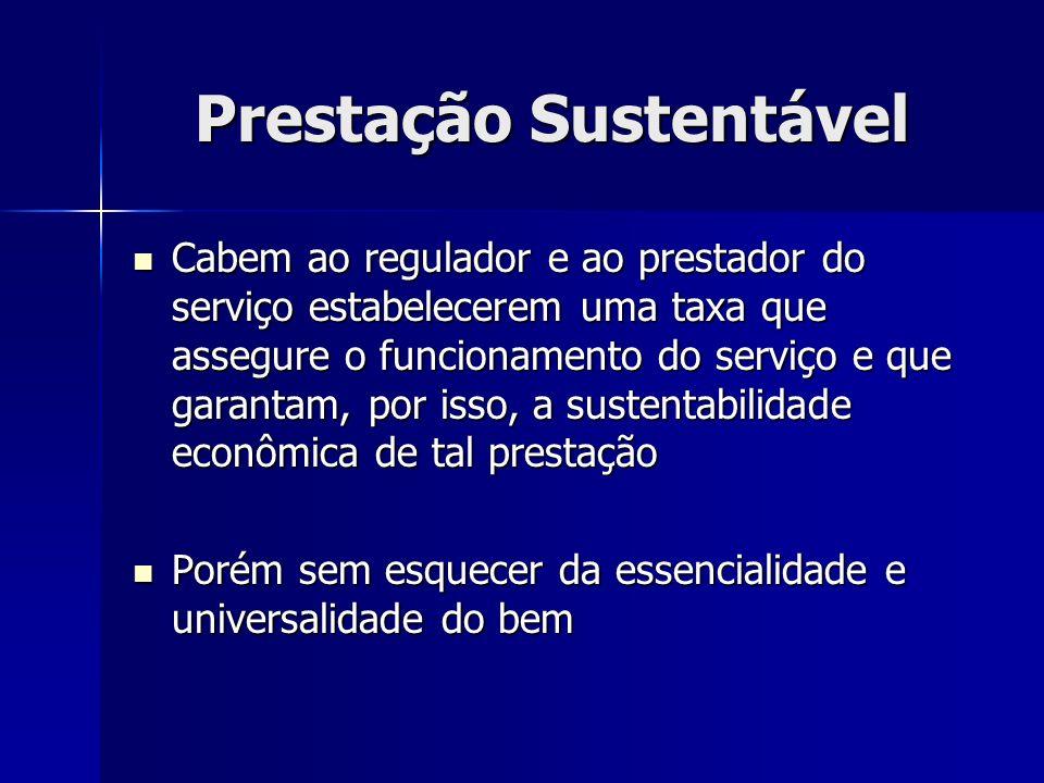 Prestação Sustentável Cabem ao regulador e ao prestador do serviço estabelecerem uma taxa que assegure o funcionamento do serviço e que garantam, por