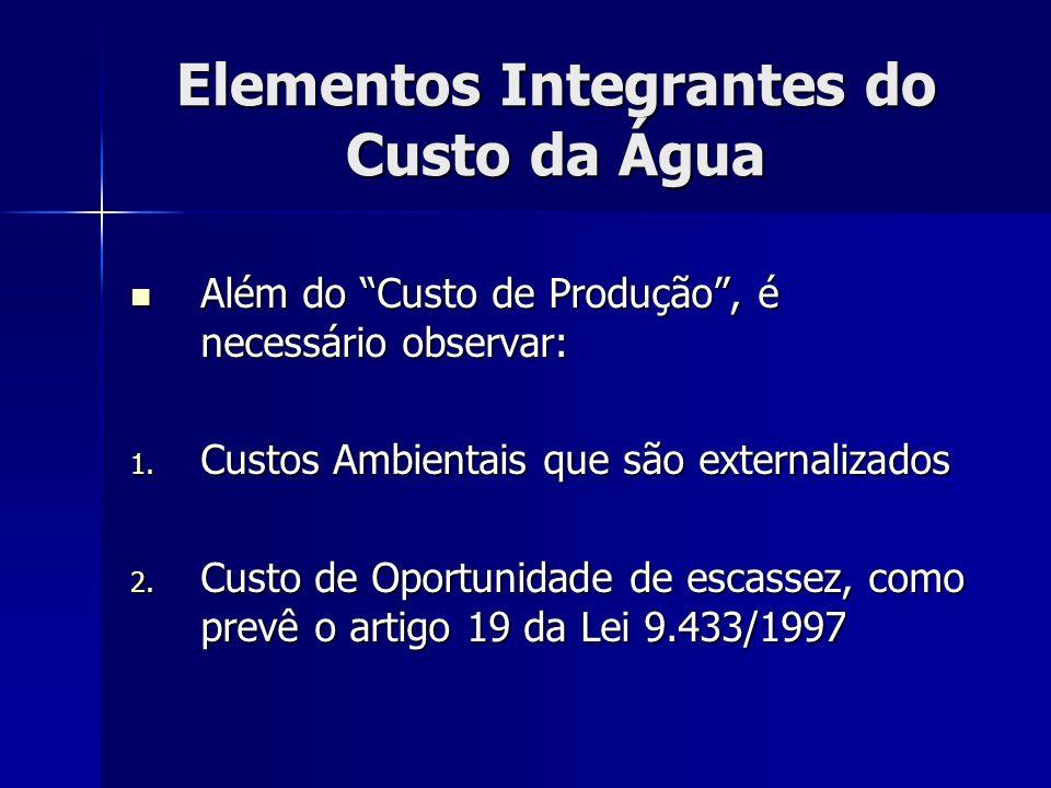 Elementos Integrantes do Custo da Água Além do Custo de Produção, é necessário observar: Além do Custo de Produção, é necessário observar: 1. Custos A