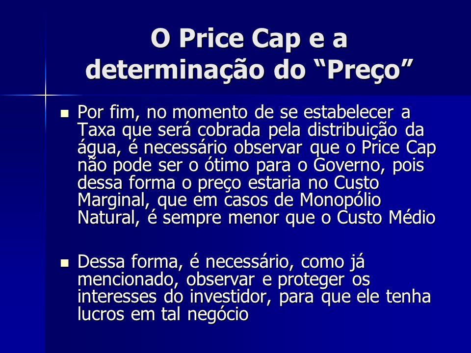 O Price Cap e a determinação do Preço Por fim, no momento de se estabelecer a Taxa que será cobrada pela distribuição da água, é necessário observar q
