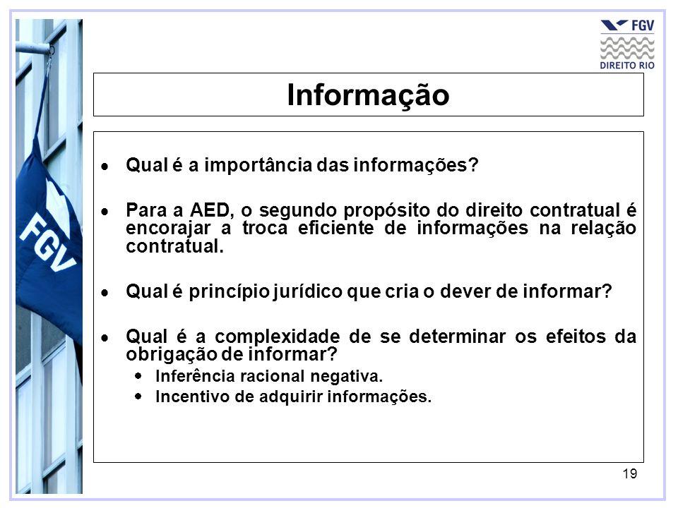 19 Informação Qual é a importância das informações? Para a AED, o segundo propósito do direito contratual é encorajar a troca eficiente de informações