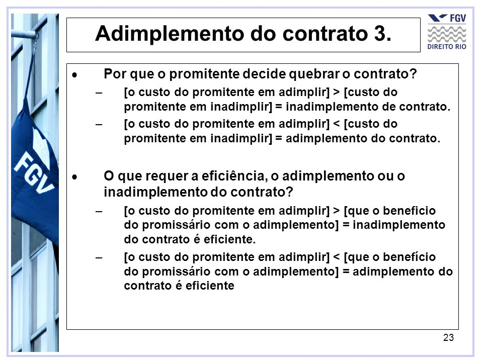23 Adimplemento do contrato 3. Por que o promitente decide quebrar o contrato? –[o custo do promitente em adimplir] > [custo do promitente em inadimpl