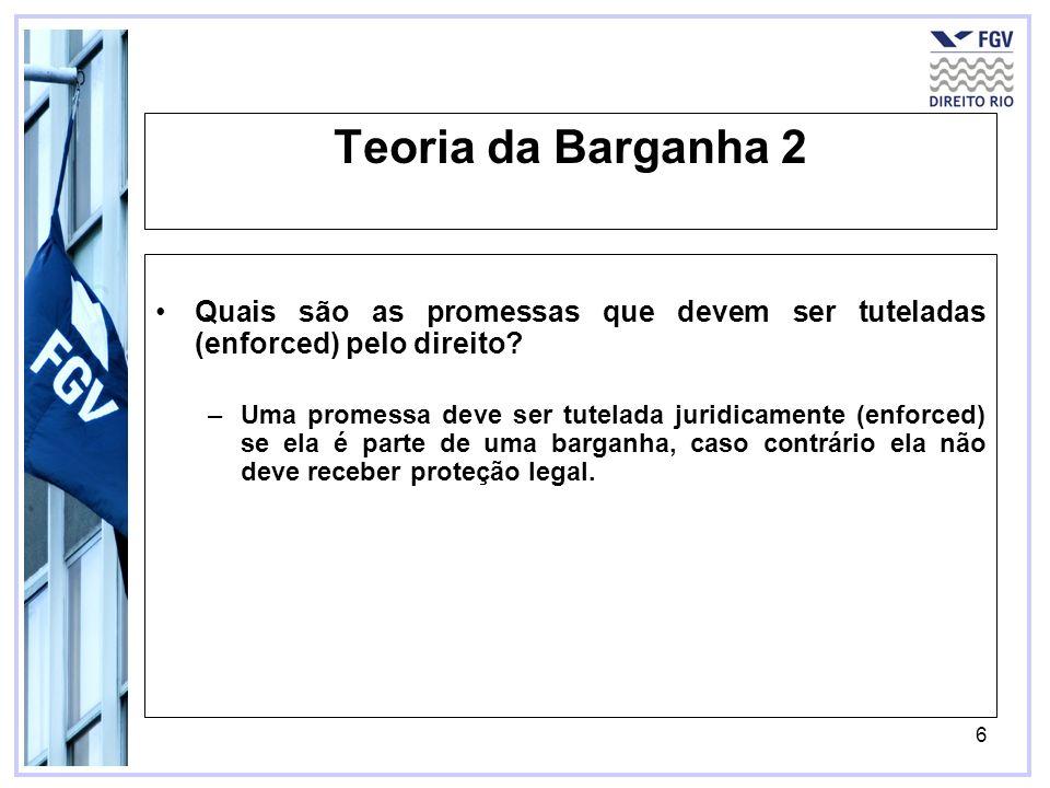 7 Teoria da Barganha 3 Quais devem ser as consequências jurídicas (remédios legais) do inadimplemento das promessas tuteladas pelo direito.
