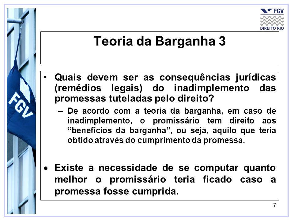 7 Teoria da Barganha 3 Quais devem ser as consequências jurídicas (remédios legais) do inadimplemento das promessas tuteladas pelo direito? –De acordo