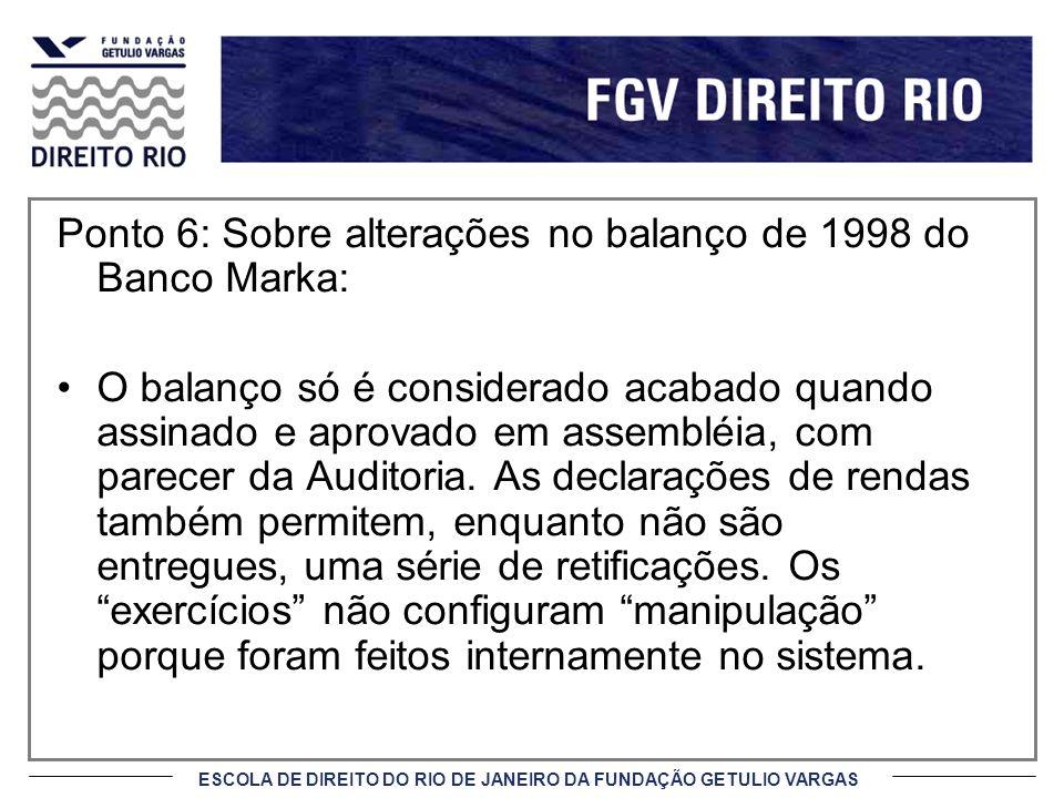 ESCOLA DE DIREITO DO RIO DE JANEIRO DA FUNDAÇÃO GETULIO VARGAS Ponto 6: Sobre alterações no balanço de 1998 do Banco Marka: O balanço só é considerado
