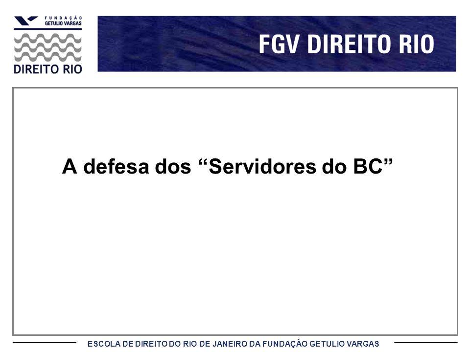 ESCOLA DE DIREITO DO RIO DE JANEIRO DA FUNDAÇÃO GETULIO VARGAS A defesa dos Servidores do BC