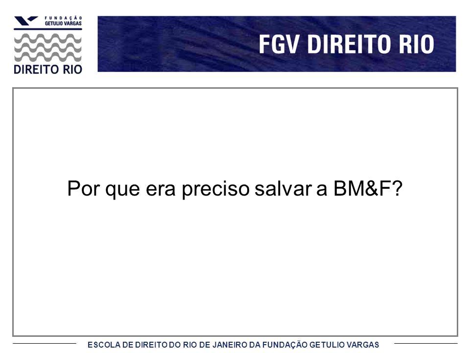 ESCOLA DE DIREITO DO RIO DE JANEIRO DA FUNDAÇÃO GETULIO VARGAS Por que era preciso salvar a BM&F?