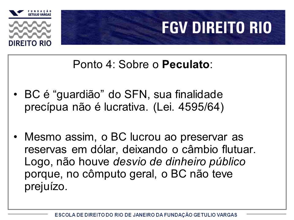 ESCOLA DE DIREITO DO RIO DE JANEIRO DA FUNDAÇÃO GETULIO VARGAS Ponto 4: Sobre o Peculato: BC é guardião do SFN, sua finalidade precípua não é lucrativ