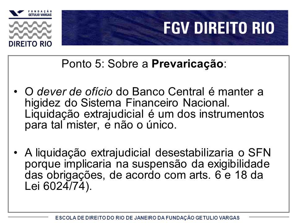 ESCOLA DE DIREITO DO RIO DE JANEIRO DA FUNDAÇÃO GETULIO VARGAS Ponto 5: Sobre a Prevaricação: O dever de ofício do Banco Central é manter a higidez do