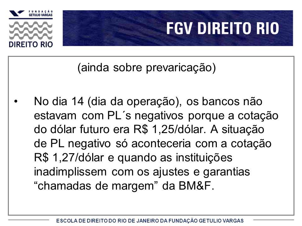 ESCOLA DE DIREITO DO RIO DE JANEIRO DA FUNDAÇÃO GETULIO VARGAS (ainda sobre prevaricação) No dia 14 (dia da operação), os bancos não estavam com PL´s