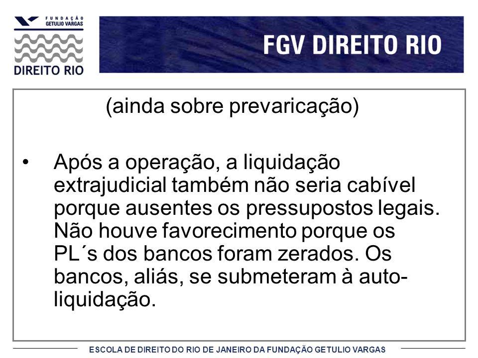 ESCOLA DE DIREITO DO RIO DE JANEIRO DA FUNDAÇÃO GETULIO VARGAS (ainda sobre prevaricação) Após a operação, a liquidação extrajudicial também não seria