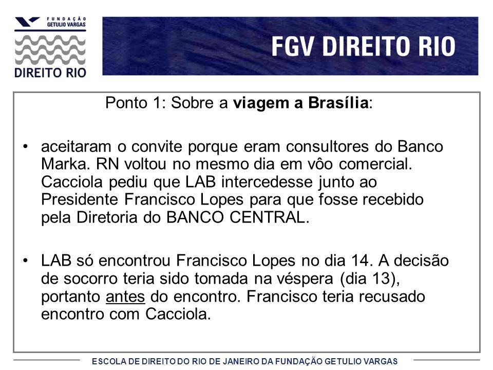 ESCOLA DE DIREITO DO RIO DE JANEIRO DA FUNDAÇÃO GETULIO VARGAS Ponto 1: Sobre a viagem a Brasília: aceitaram o convite porque eram consultores do Banc
