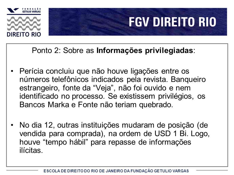 ESCOLA DE DIREITO DO RIO DE JANEIRO DA FUNDAÇÃO GETULIO VARGAS Ponto 2: Sobre as Informações privilegiadas: Perícia concluiu que não houve ligações en