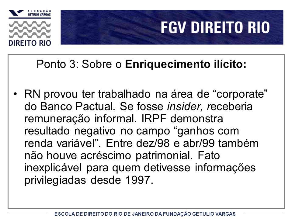 ESCOLA DE DIREITO DO RIO DE JANEIRO DA FUNDAÇÃO GETULIO VARGAS Ponto 3: Sobre o Enriquecimento ilícito: RN provou ter trabalhado na área de corporate