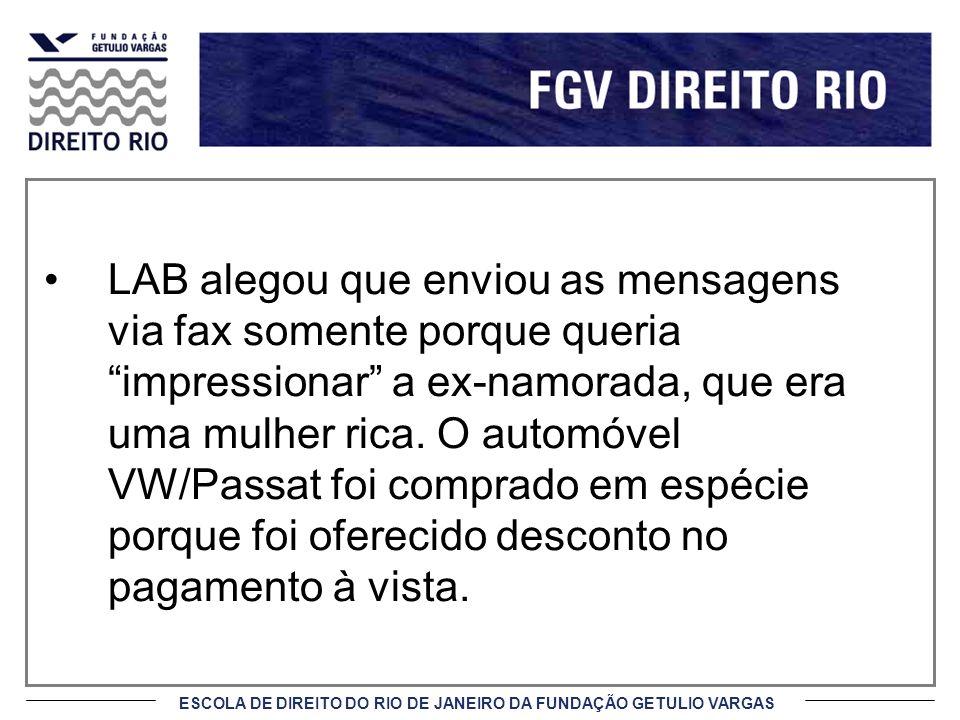 ESCOLA DE DIREITO DO RIO DE JANEIRO DA FUNDAÇÃO GETULIO VARGAS LAB alegou que enviou as mensagens via fax somente porque queria impressionar a ex-namo
