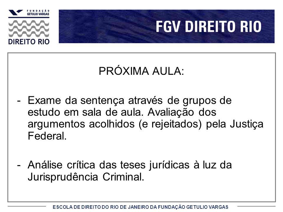 ESCOLA DE DIREITO DO RIO DE JANEIRO DA FUNDAÇÃO GETULIO VARGAS PRÓXIMA AULA: -Exame da sentença através de grupos de estudo em sala de aula. Avaliação