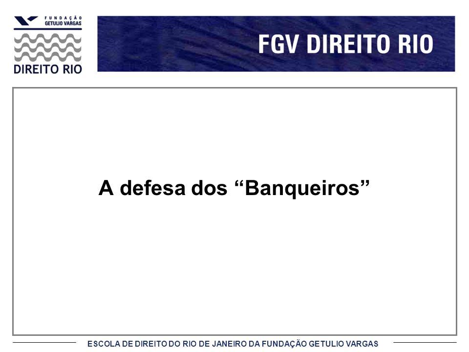 ESCOLA DE DIREITO DO RIO DE JANEIRO DA FUNDAÇÃO GETULIO VARGAS A defesa dos Banqueiros