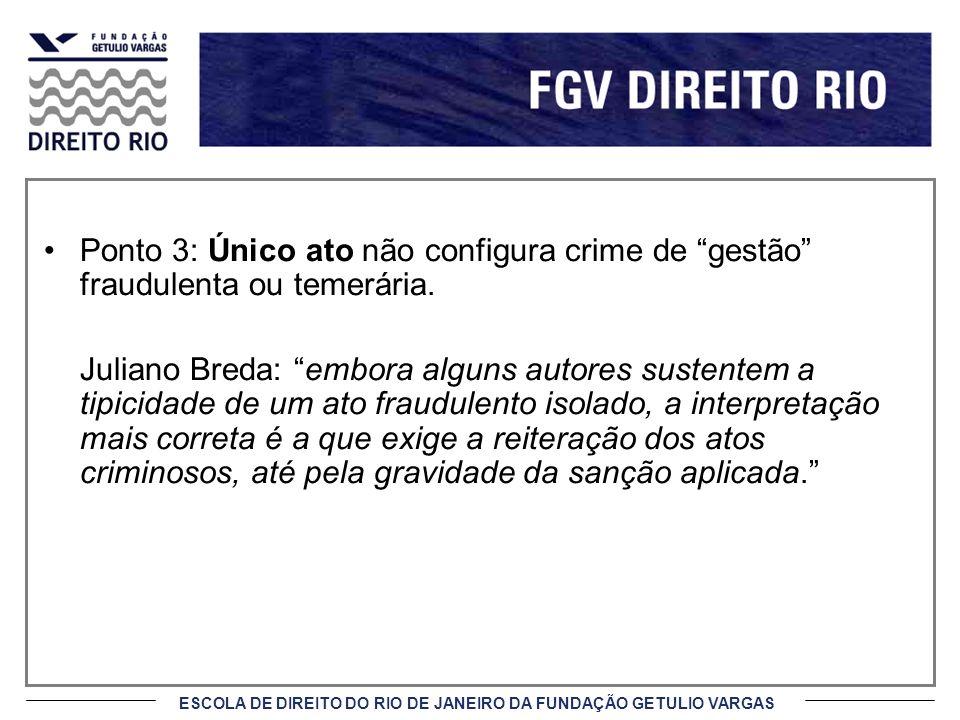 ESCOLA DE DIREITO DO RIO DE JANEIRO DA FUNDAÇÃO GETULIO VARGAS Ponto 3: Único ato não configura crime de gestão fraudulenta ou temerária. Juliano Bred