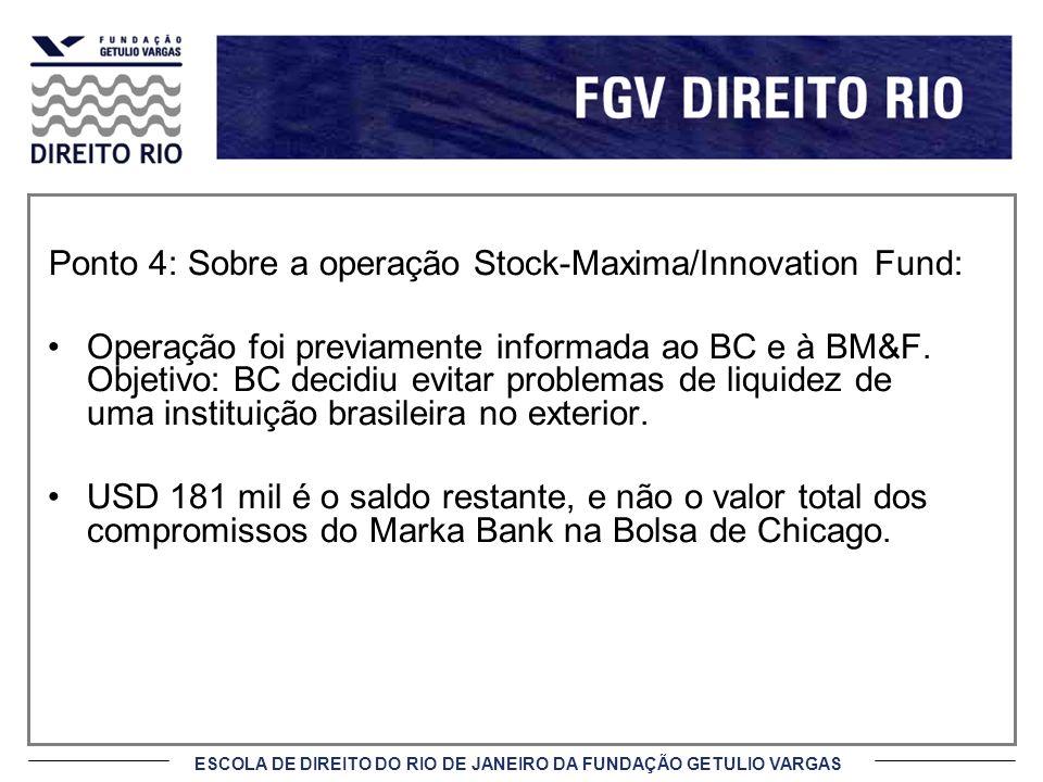 ESCOLA DE DIREITO DO RIO DE JANEIRO DA FUNDAÇÃO GETULIO VARGAS Ponto 4: Sobre a operação Stock-Maxima/Innovation Fund: Operação foi previamente inform