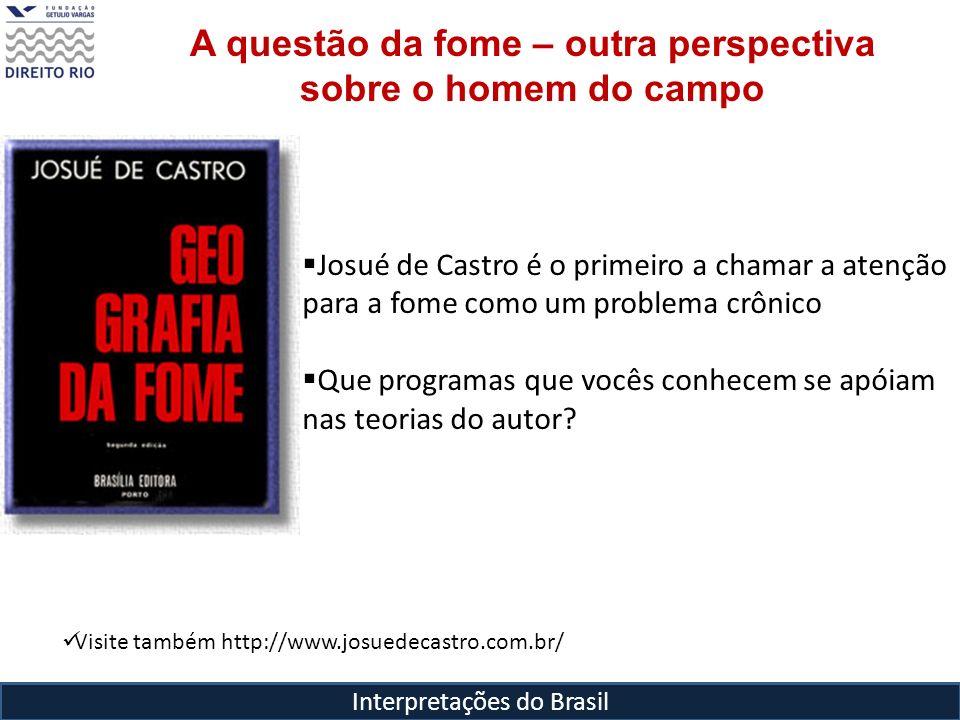 Interpretações do Brasil A questão da fome – outra perspectiva sobre o homem do campo Visite também http://www.josuedecastro.com.br/ Josué de Castro é