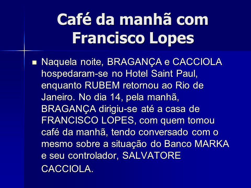 Café da manhã com Francisco Lopes Naquela noite, BRAGANÇA e CACCIOLA hospedaram-se no Hotel Saint Paul, enquanto RUBEM retornou ao Rio de Janeiro.