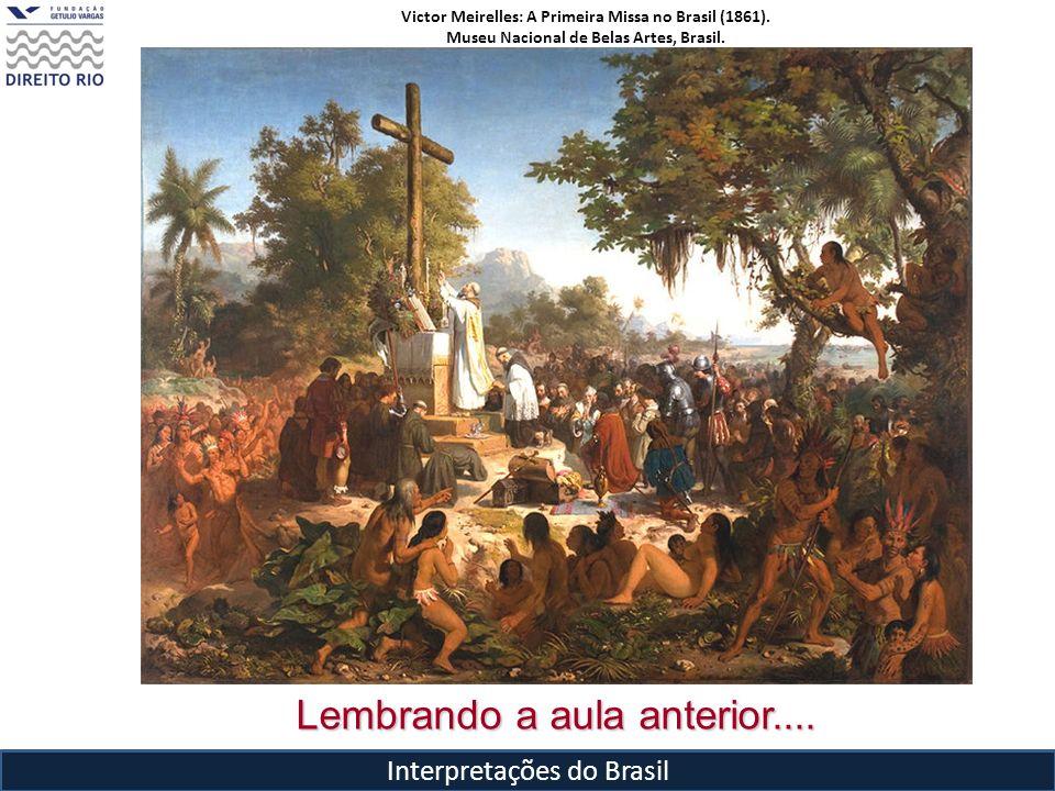 Interpretações do Brasil Lembrando a aula anterior.... Victor Meirelles: A Primeira Missa no Brasil (1861). Museu Nacional de Belas Artes, Brasil.