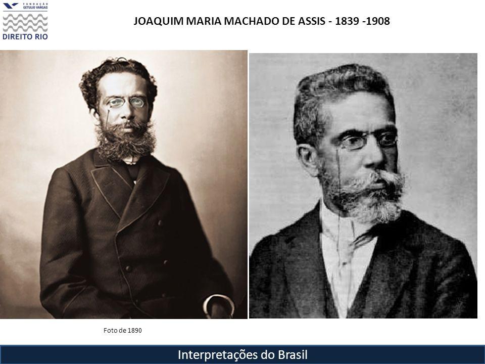 Interpretações do Brasil Foto de 1890 JOAQUIM MARIA MACHADO DE ASSIS - 1839 -1908