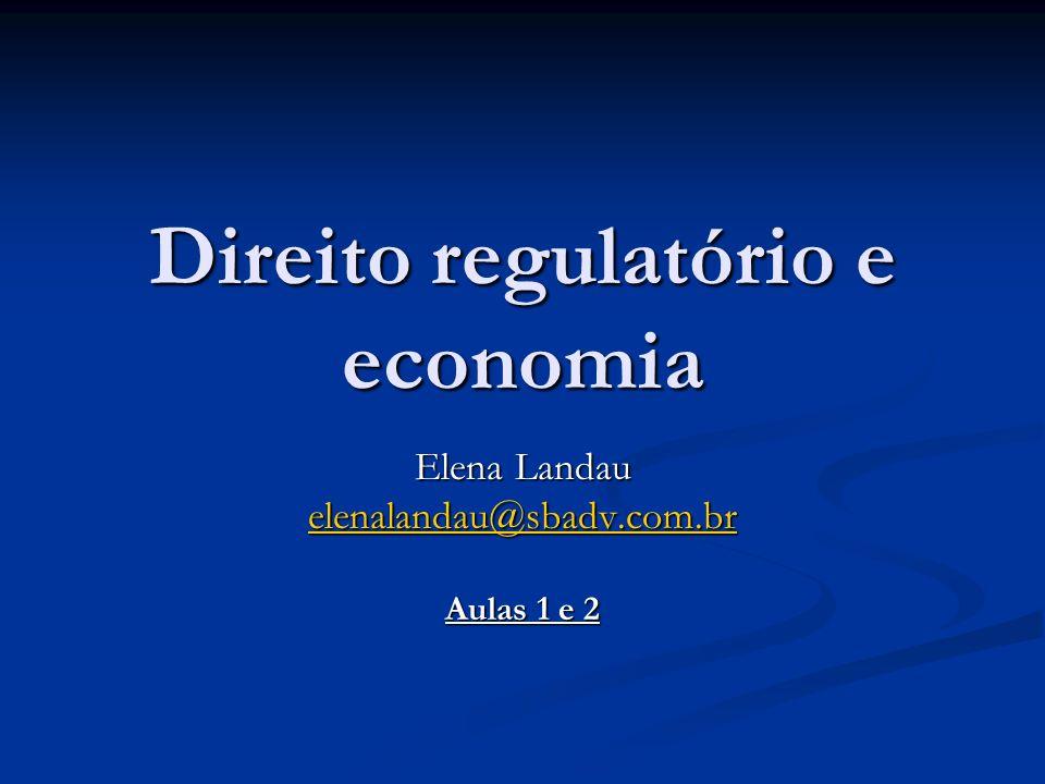 Direito regulatório e economia Elena Landau elenalandau@sbadv.com.br Aulas 1 e 2