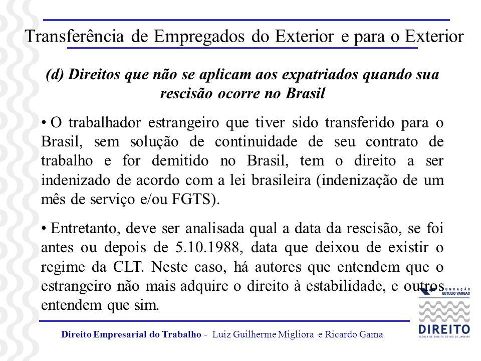 Transferência de Empregados do Exterior e para o Exterior (d) Direitos que não se aplicam aos expatriados quando sua rescisão ocorre no Brasil O traba