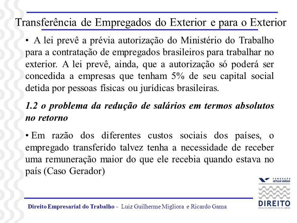 Transferência de Empregados do Exterior e para o Exterior A lei prevê a prévia autorização do Ministério do Trabalho para a contratação de empregados