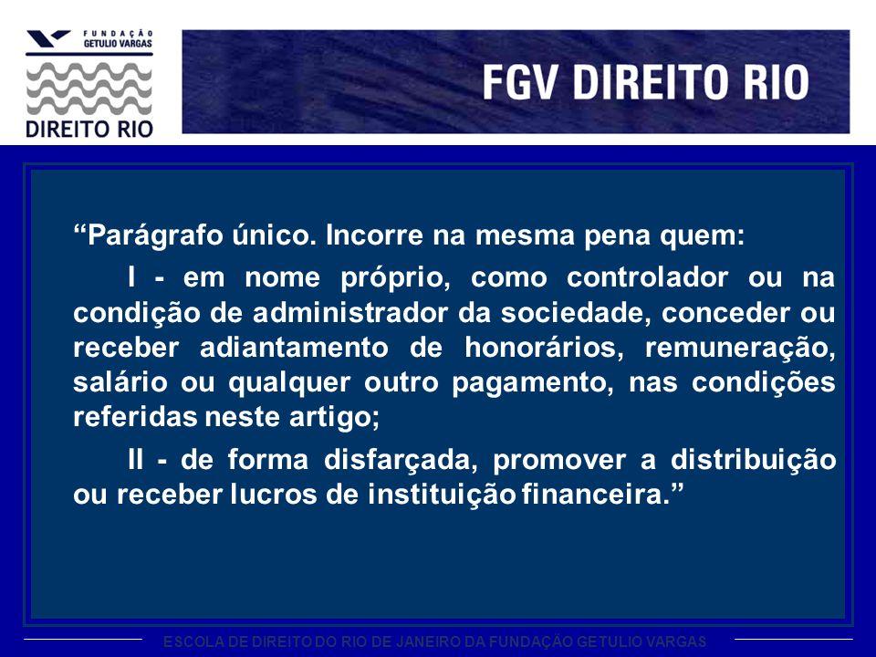 ESCOLA DE DIREITO DO RIO DE JANEIRO DA FUNDAÇÃO GETULIO VARGAS Parágrafo único. Incorre na mesma pena quem: I - em nome próprio, como controlador ou n