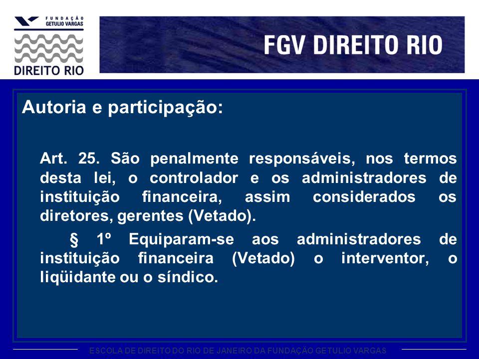 ESCOLA DE DIREITO DO RIO DE JANEIRO DA FUNDAÇÃO GETULIO VARGAS Autoria e participação: Art. 25. São penalmente responsáveis, nos termos desta lei, o c