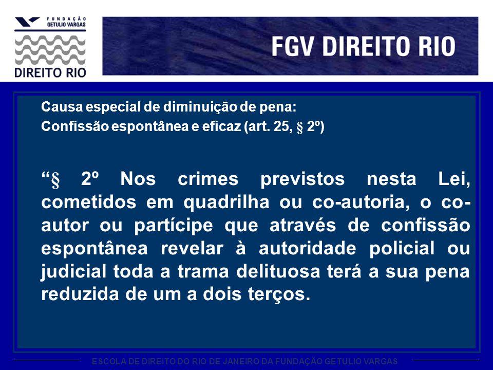 ESCOLA DE DIREITO DO RIO DE JANEIRO DA FUNDAÇÃO GETULIO VARGAS Causa especial de diminuição de pena: Confissão espontânea e eficaz (art. 25, § 2º) § 2
