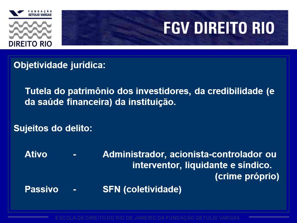 ESCOLA DE DIREITO DO RIO DE JANEIRO DA FUNDAÇÃO GETULIO VARGAS Objetividade jurídica: Tutela do patrimônio dos investidores, da credibilidade (e da sa