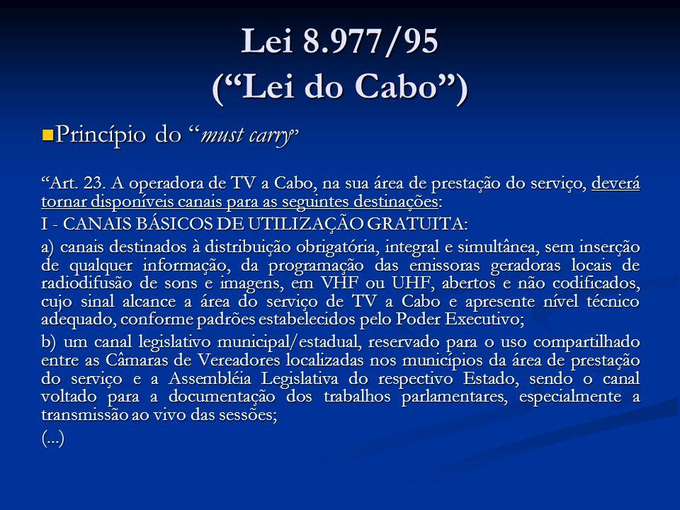 Lei 8.977/95 (Lei do Cabo) Princípio do must carry Princípio do must carry Art. 23. A operadora de TV a Cabo, na sua área de prestação do serviço, dev