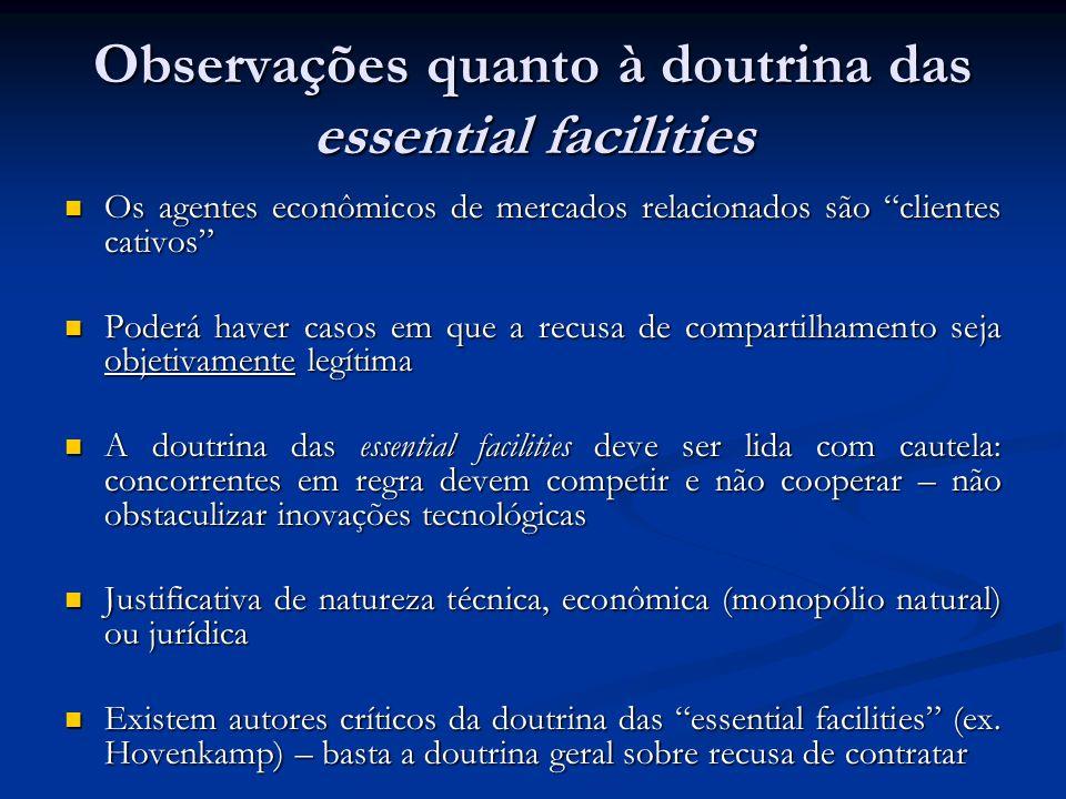 Observações quanto à doutrina das essential facilities Os agentes econômicos de mercados relacionados são clientes cativos Os agentes econômicos de me