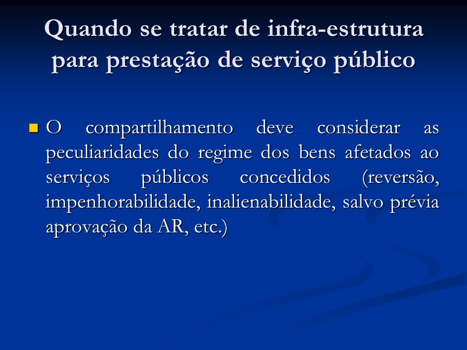 Quando se tratar de infra-estrutura para prestação de serviço público O compartilhamento deve considerar as peculiaridades do regime dos bens afetados