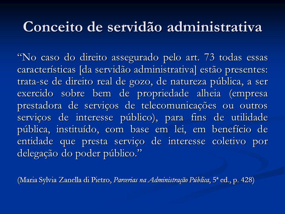 Conceito de servidão administrativa No caso do direito assegurado pelo art. 73 todas essas características [da servidão administrativa] estão presente