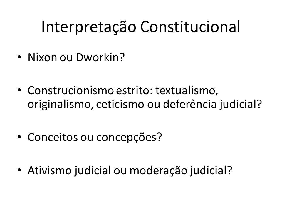 Interpretação Constitucional Nixon ou Dworkin? Construcionismo estrito: textualismo, originalismo, ceticismo ou deferência judicial? Conceitos ou conc