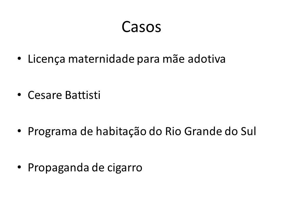 Casos Licença maternidade para mãe adotiva Cesare Battisti Programa de habitação do Rio Grande do Sul Propaganda de cigarro
