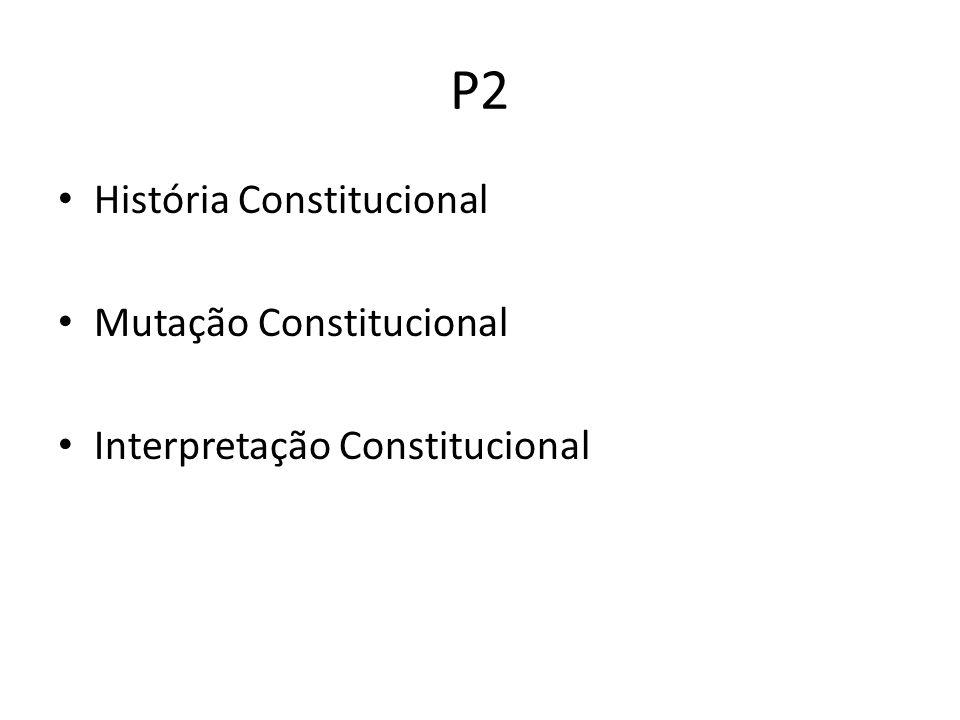 P2 História Constitucional Mutação Constitucional Interpretação Constitucional